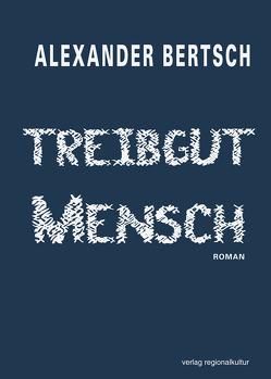 Treibgut Mensch von Bertsch,  Alexander