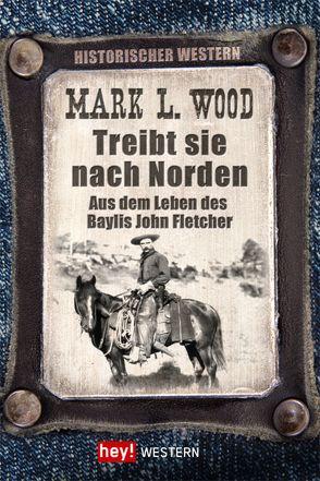 Treibt sie nach Norden! von Wood,  Mark L.