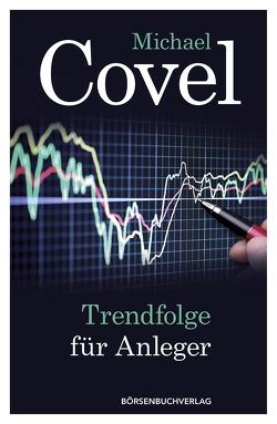Trendfolge für Anleger von Covel,  Michael, Neumüller,  Egbert