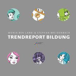 Trendreport Bildung von Ben Larbi,  Monia, Breidenbach,  Stephan