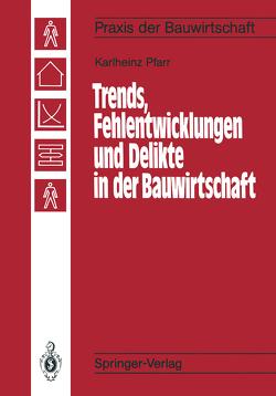 Trends, Fehlentwicklungen und Delikte in der Bauwirtschaft von Pfarr,  Karlheinz