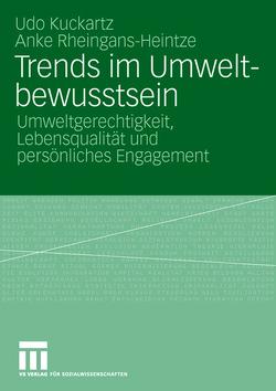 Trends im Umweltbewusstsein von Kuckartz,  Udo, Rheingans-Heintze,  Anke, Umweltbundesamt
