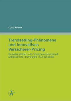 Trendsetting-Phänomene und innovatives Versicherer-Pricing von Kühl,  Ralf, Roemer,  Daniel