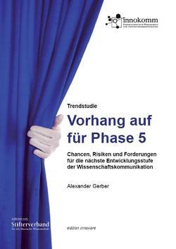 Trendstudie Wissenschaftskommunikation: Vorhang auf für Phase 5 von Gerber,  Alexander