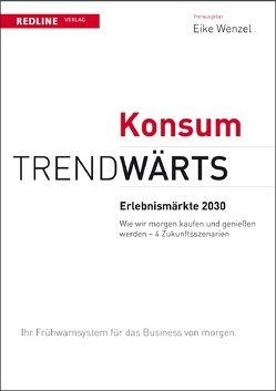 Trendwärts: Erlebnismärkte 2030 von Wenzel,  Eike