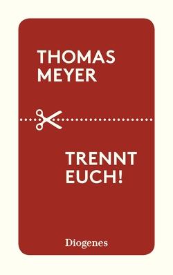 Trennt euch! von Meyer,  Thomas