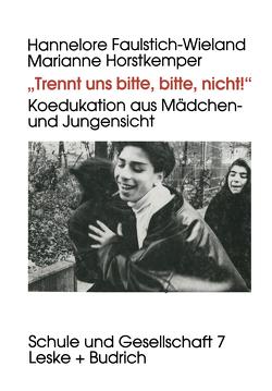 """""""Trennt uns bitte, bitte nicht!"""" von Faulstich-Wieland,  Hannelore, Horstkemper,  Marianne"""