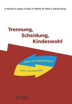 Trennung, Scheidung, Kindeswohl von Adams,  G., Beck,  N., Fröhlich,  H, Holler,  M., Reichert,  A., Warnke,  A.