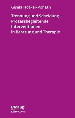 Trennung und Scheidung – Prozessbegleitende Intervention in Beratung und Therapie von Hötker-Ponath,  Gisela
