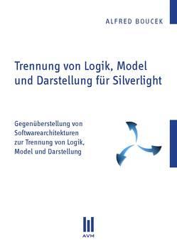 Trennung von Logik, Model und Darstellung für Silverlight von Boucek,  Alfred