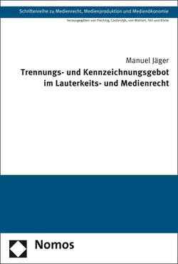 Trennungs- und Kennzeichnungsgebot im Lauterkeits- und Medienrecht von Jäger,  Manuel