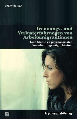 Trennungs- und Verlusterfahrungen von Arbeitsmigrantinnen von Bär,  Christine