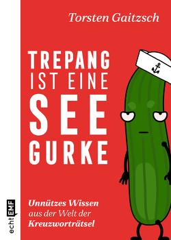 Trepang ist eine Seegurke: Unnützes Wissen aus der Welt der Kreuzworträtsel von Gaitzsch,  Torsten