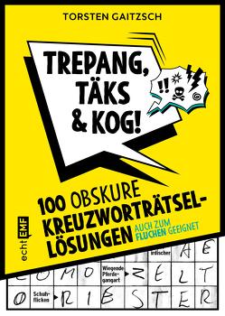 Trepang, Täks und Kog! – 100 obskure Kreuzworträtsel-Lösungen von Gaitzsch,  Torsten