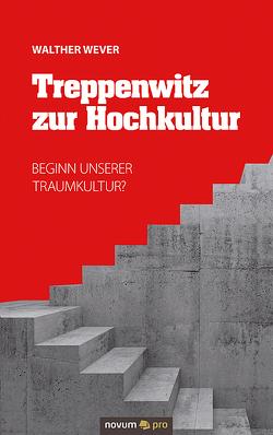 Treppenwitz zur Hochkultur von Wever,  Walther