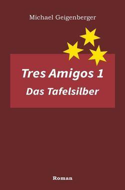 Tres Amigos 1 – Das Tafelsilber von Geigenberger,  Michael