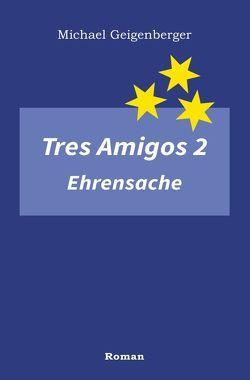 Tres Amigos 2 – Ehrensache von Geigenberger,  Michael