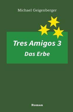 Tres Amigos 3 – Das Erbe von Geigenberger,  Michael