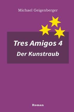Tres Amigos / Tres Amigos 4 – Der Kunstraub von Geigenberger,  Michael