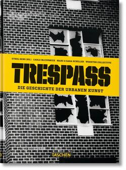 Trespass. Die Geschichte der urbanen Kunst von McCormick,  Carlo, Schiller,  Marc & Sara, Seno,  Ethel