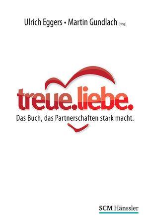 treue.liebe von Eggers,  Ulrich, Gundlach,  Martin