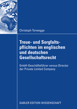 Treue- und Sorgfaltspflichten im englischen und deutschen Gesellschaftsrecht von Torwegge,  Christoph