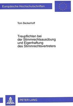 Treupflichten bei der Stimmrechtsausübung und Eigenhaftung des Stimmrechtsvertreters von Beckerhoff,  Tom