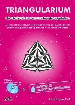 TRIANGULARIUM. Die Heilkraft der kosmischen Triangulation. Gechannelte Lichtsymbole zur Aktivierung der ganzheitlichen Selbstheilung zum Aufstieg der Erde in die fünfte Dimension. von Fink,  Jan Hagen, Stange,  Frank