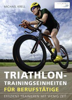 Triathlon-Trainingseinheiten für Berufstätige von Krell,  Michael