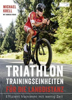 Triathlon-Trainingseinheiten für die Langdistanz von Kraus,  Andreas, Krell,  Michael