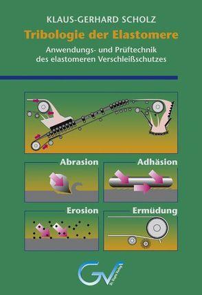 Tribologie der Elastomere von Scholz,  Klaus G