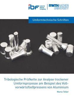Tribologische Prüfkette zur Analyse trockener Umformprozesse am Beispiel des Vollvorwärtsfließpressens von Aluminium von Teller,  Marco