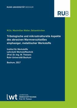 Tribologische und mikrostrukturelle Aspekte des abrasiven Warmverschleißes einphasiger, metallischer Werkstoffe von Walter,  Maximilian