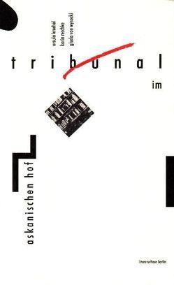 Tribunal im Askanischen Hof von Krechel,  Ursula, Reschke,  Karin, Wiesner,  Herbert, Wysocki,  Gisela von