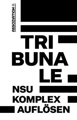 Tribunale – »NSU-Komplex auflösen« von Bundesweites Aktionsbündnis ›NSU-Komplex auflösen‹