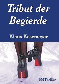 Tribut der Begierde von Kesemeyer,  Klaus