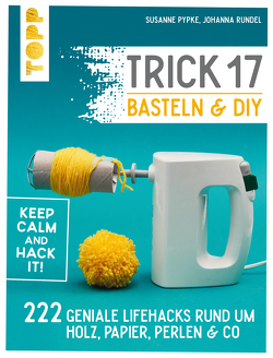Trick 17 Basteln & DIY von Pypke,  Susanne, Rundel,  Johanna