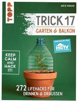 Trick 17 – Garten & Balkon. Empfohlen von HGTV von Krause,  Antje