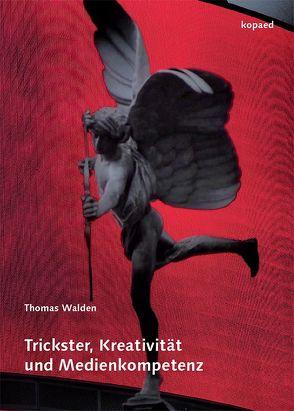 Trickster, Kreativität und Medienkompetenz von Walden,  Thomas