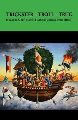 Trickster, Troll, Trug von Astleitner,  Hermann, Buland,  Rainer, Dum-Tragut,  Jasmine, Frass,  Monika, Gabriel,  Manfred, Gappmaier,  Alexander, Gottschild,  Nurjehan, Größing,  Sigrid-Maria, Gruber,  Josef, Klopf,  Johannes, Molnar,  Sonja, Nightingale,  Georg, Panagl,  Oswald, Schöner,  Wolfgang, Sonntagbauer,  Wolfgang, Speyer,  Wolfgang, Thüry,  Günther E.