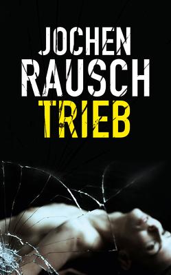 Trieb von Rausch,  Jochen
