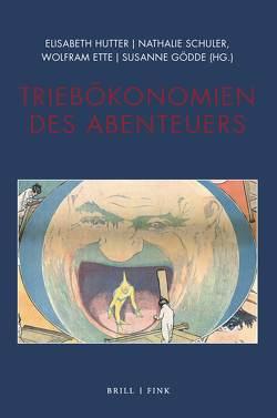 Triebökonomien des Abenteuers von Ette,  Wolfram, Gödde,  Susanne, Hütter,  Elisabeth, Schuler,  Nathalie