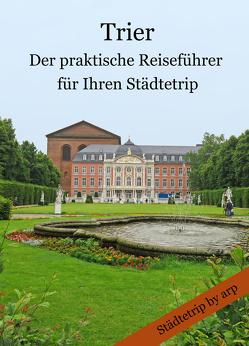 Trier – Der praktische Reiseführer für Ihren Städtetrip von Bauer,  Angeline