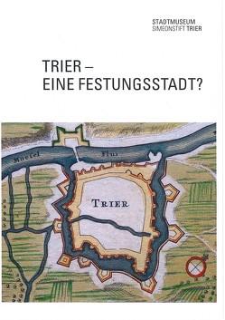 Trier-Eine Festungsstadt? von Röder,  Bernd