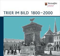 Trier im Bild 1800-2000 von Seewaldt,  Peter, Zühmer,  Thomas