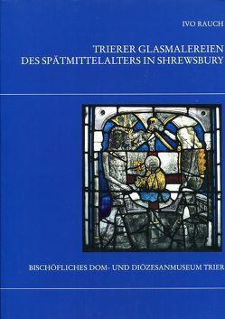 Trierer Glasmalereien des Spätmittelalters in Shrewsbury von Rauch,  Ivo