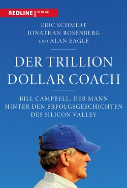 Trillion Dollar Coach von Eagle,  Alan, Pfleger,  Veronika, Rosenberg,  Jonathan, Schmidt,  Eric