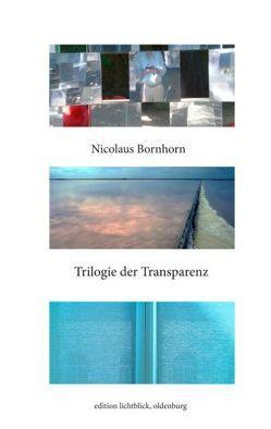 Trilogie der Transparenz von Bornhorn,  Nicolaus