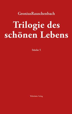 TRILOGIE DES SCHÖNEN LEBENS von Gronius,  Jörg W., Rauschenbach,  Bernd