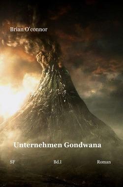 Trilogie / Unternehmen Gondwana Band I von O'Connor,  Brian